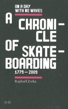 Raphael Zarka: On A Day With No Waves. A Chronicle Of Skateboarding 1779-2009 ($20-50) - Svpply #condensed #caps #all #typography