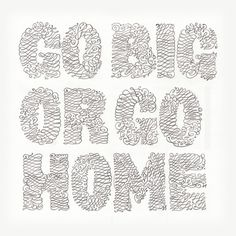 Go Big Or Go Home on the Behance Network #white #swirly #black #handmade #art #and #typography