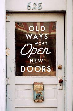 Old ways won't open new doors - Author unknown #door #lettering #typography
