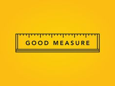 Good Measure #measure