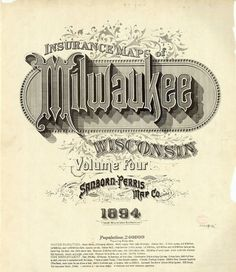 Sanborn Map Company title pages / Sanborn Insurance map - Wisconsin - MILWAUKEE - 1894 #typography #lettering 60% 3690 × 4251 pixels The Ty