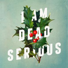 I Am Dead Serious - RK Design #type #floral #typography