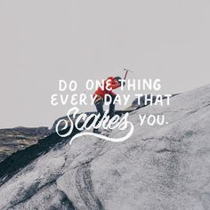 Do One Thing Every Day That Scares You. #Lettering #typography #graphicdesign #quote #design
