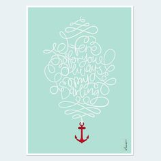 'Always here for you my darling' - limited edition print by Oliver Whyte #limited #edition #darling #print #design #rope #illustration #art #poster #type #anchor #love #typography