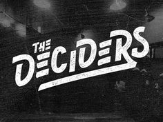 The Deciders #lettering #hand #grunge #typography