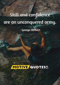 Skill and confidence are an unconquered army.