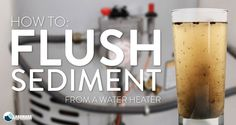 How to flush your water heater tank from sediment.