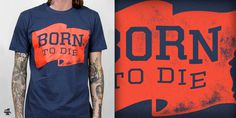 Born to Die T shirt design by Smiths Canvas Mintees #shirt