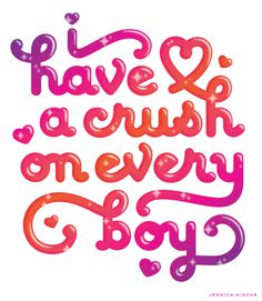 I Have a Crush on Every Boy — Friends of Type #typography