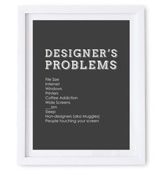 Designer's Problems Art Print Poster. Available as a high resolution print quality digital download. #coffee #internet #problems #designers