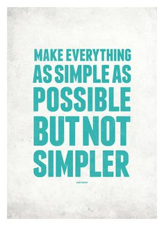 Make everything as simple as possible