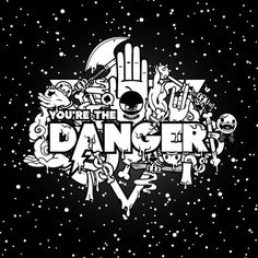 You're the Danger TI Version by j3concepts #lettering #white #black #and #typography