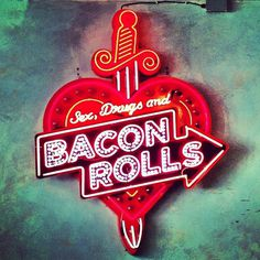 #sex #drugs and #bacon rolls (and definitely not in that order) #neon #type