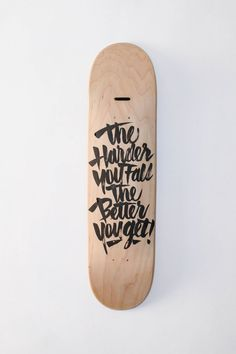 The Harder You Fall, The Better You Get - By Ricardo Gonzalez #lettering #deck #painted #skate #hand