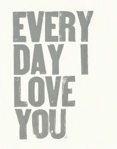PRINT Every day I love you ($1-20) - Svpply #print #design #letterpress #love #typography