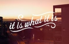 it is what it is #quote