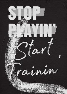 STOP PLAYING, Start Training
