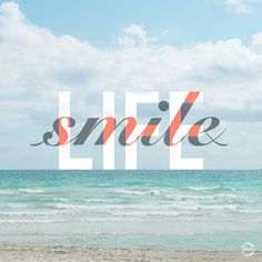 Smile through life. #graphic design #design #typography #type #beach #quote