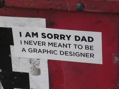 FFFFOUND! | 2ns2uy1.jpg (1024×768) #dad #graphic #sorry #designer