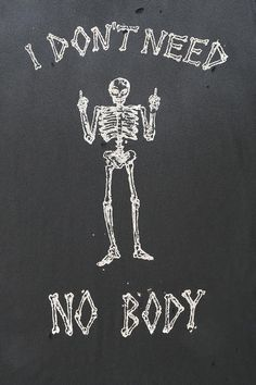 I don't need no body #skeleton