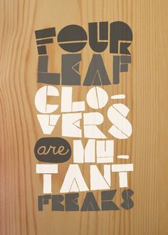 ignoto: Four-leaf clovers are mutant freaks #ignoto #typography