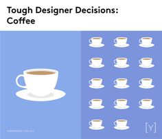 Tough designer decisions - Coffee.