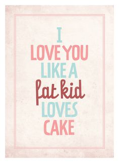 Typography quote poster   I love you like a fat kid loves cake   Vintage style love print wall decor A3