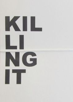 Killing it - Author Unknown