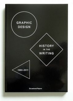 Graphic Design: History in the Writing (1983–2011)