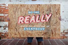 Typeverything.comNo one really wants the attention of everybody, by Sam Adam Johnson. #really