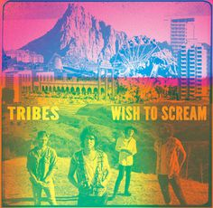 Tribes 'Wish To Scream' #colors