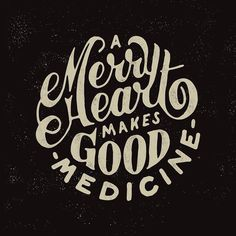 A merry heart makes good medicine