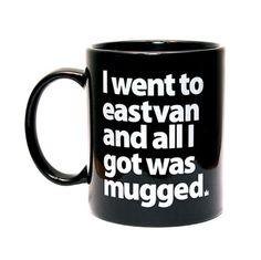 Mugged – Welcome to Eastvan #design #graphic #eastvan #mug #typography