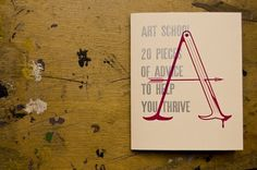 Art School: 20 Pieces of Advice to Help You Thrive on the Behance Network #advice #school #print #letterpress #screen #letter #press #art #typography