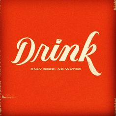 Drink only beer, no water :) #drank #beer #nowater #drink #typography