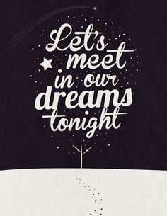 Let's meet in our dreams tonight #typography #lettering #dream