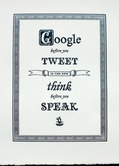Google before you tweet is the new think before you speak #typography