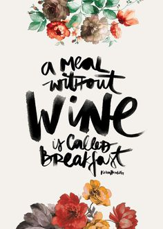 A meal without wine is called breakfast. illustration by: Karen Hofstetter http://society6.com/KarenHofstetter #type