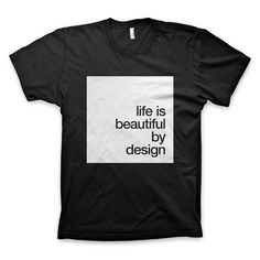 """""""Life is beautiful by design"""" T-Shirt #white #quote #design #tshirt #graphic #black #and"""