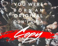 """You were born an original. Don't die a copy"" #inspiration #design #quote #typography"