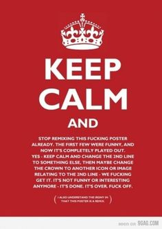 9GAG - Stop remixing this f**king poster #keep calm #yes