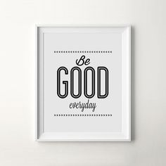 """Be Good Everyday"" #quote #motivation #print #design #printableart #wall #poster #art #iloveprintable #typography"
