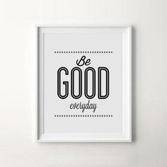 """Be Good Everyday"""