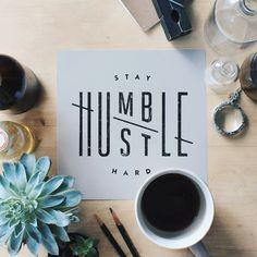 STAY HUMBLE / HUSTLE HARD #inspiration #print #humble #typography