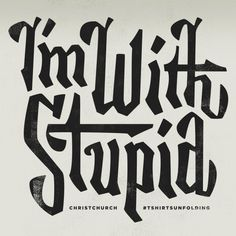 I'm with Stupid #im #design #stupid #custom #type #with #typography