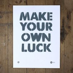 Make Your Own Luck - anthonyoram #government #print #stencil #screen #type