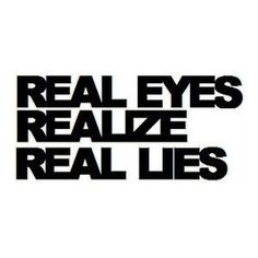 Real Eyes Realize Real Lies | WritersCafe.org | The Online W... - Polyvore #lies #real