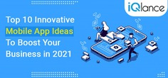 Top 10 Innovative Mobile App Ideas To Boost Your Business In 2021