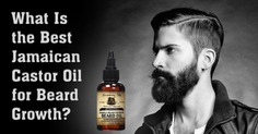 What Is the Best Jamaican Castor Oil for Beard Growth?