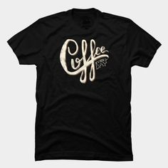 Coffee Everyday T Shirt By Koning Design By Humans #tipografia #lettering #cafe #coffee #typography